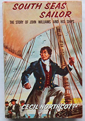 South Seas Sailor : The Story of John Williams and his Ships