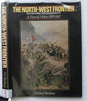 The North - West Frontier : British India and Afghanistan - A Pictorial History 1839 - 1947: ...