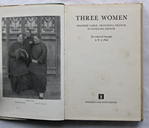 Three Women : Mildred Cable, Francesca French and Evangeline French : The Authorised Biography: W. ...