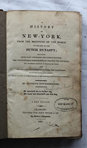 A History of New York from the Beginning of the World to the end of the Dutch Dynasty: Diedrich ...
