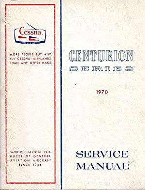 Cessna Centurion Series, 1970 Service Manual (D752- 13- RAND- 1250- 10/69 (with change notice ...