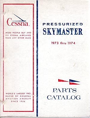Pressurized Cessna 337 Skymaster 1973 thru 1974 Illustrated Parts Catalog (P510- 12- RAND- 500- 11&...