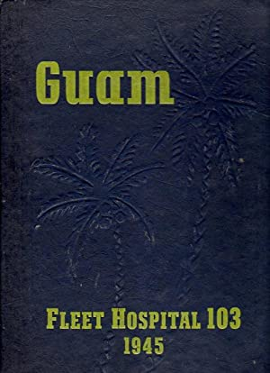Guam Fleet Hospital 103, 1945: Marquis, D.W. (editing staff)/Stickland, Stella (ed)/Shulman, D.W. (...