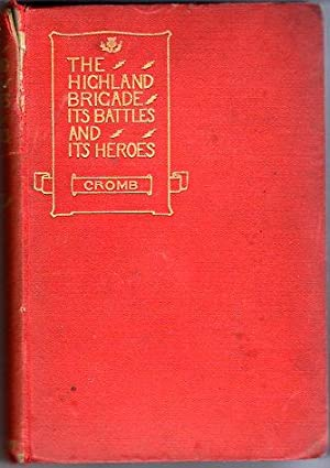 The Highland Brigade: Its Battles and Heroes: Cromb, James/Cromb, David L. (edited to end of Boer ...