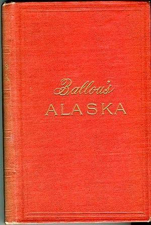 Ballou's Alaska: The New Eldorado, a Summer Journey to Alaska: Ballou, Maturin M.