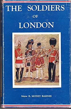 The Soldiers of London (Imperial Services Library series, Volume VI): Barnes, R. Money