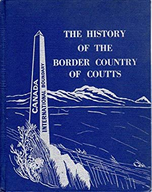 The History of the Border Country of Coutts (Canada) 1890-1965: Peterson, Clifford (chairman of ...