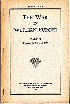 The War in Western Europe (Part 2 (December 1944 to May 1945): Department of Military Art and ...