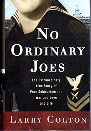 No Ordinary Joes: The Extraordinary True Story of Four Submariners in War and Love and Life: Colton...