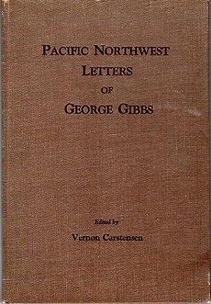 Pacific Northwest Letters of George Gibbs: Gibbs, George/Carstensen, Vernon (ed)