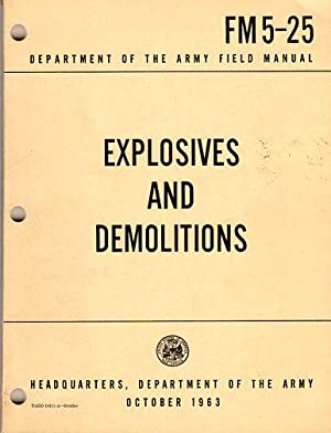 Explosives and Demolitions (Field Manual FM 5-25): Department of the