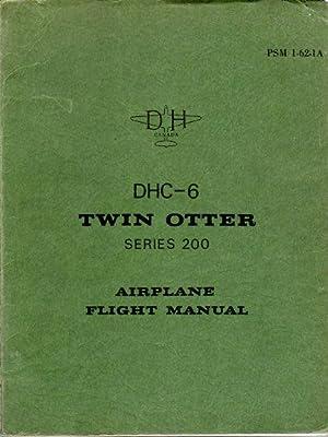Flight Manual DHC- 6 Twin Otter Series 200 (PSM 1- 62- 1A): de Havilland Aircraft of Canada