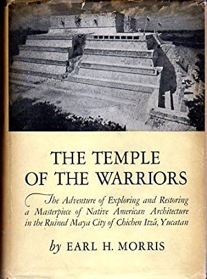 The Temple of the Warriors: The Adventure of Exploring and Restoring a Masterpiece of Native ...