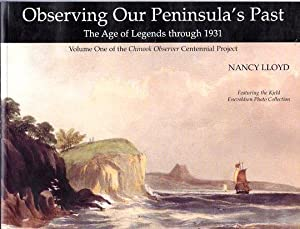 Observing Our Peninsula's Past: The Age of Legends Through 1931 (Volume One of the Chinook ...