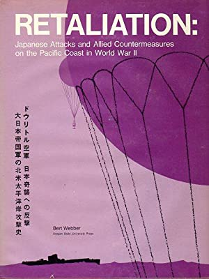 Retaliation: Japanese Attacks and Allied Countermeasures on the Pacific Coast in World War II (...
