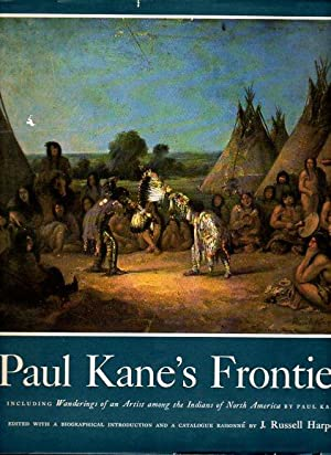 Paul Kane's Frontier Including Wanderings of an Artist Among the Indians of North America: ...