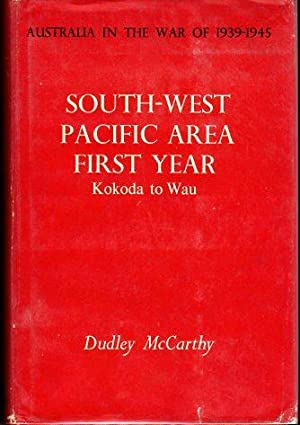 South West Pacific Area First Year: Kokoda to Wau (Volume V of Series I (Army), Australia in the ...