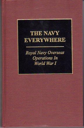 The Navy Everywhere: Royal Navy Overseas Operations in World War I (Seventy Ninth (79th) in Great...