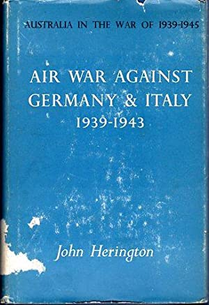 Air War Against Germany and Italy 1939-1943 (Australia in the War of 1939-1945): Herington, John
