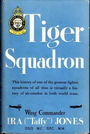 Tiger Squadron: The Story of 74 Squadron, R.A.F. in Two World Wars: Jones, Ira (Taffy)