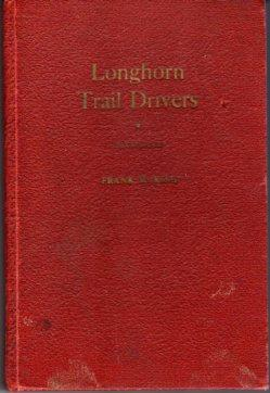 Longhorn Trail Drivers Being a True Story: King, Frank M.