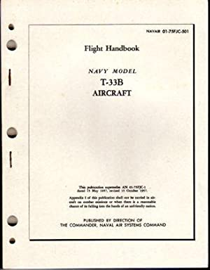 Flight Handbook Navy Model T-33B Aircraft (NAVAIR 01-75FJC-501): Naval Air Systems Command