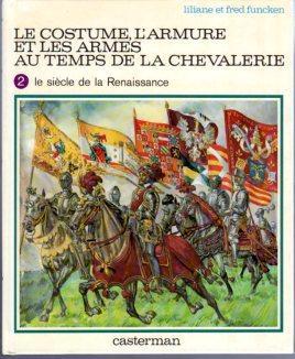 Le Costume, L'Armure et Les Armies au Temps de la Chevalerie, Tome 2: Le Siecle de la ...