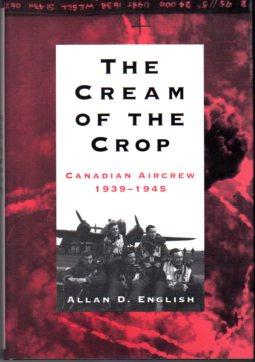 The Cream of the Crop: Canadian Aircrew 1939- 1945: English, Allan D.