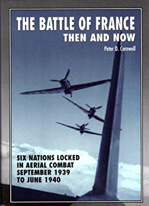 The Battle of France: Then and Now: Six Nations Locked in Aerial Combat, September 1939 to June ...