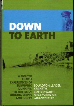 Down to Earth: A Fighter Pilot's Experiences of Surviving Dunkirk, the Battle of Britain, ...