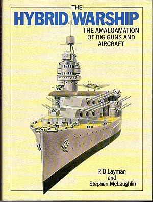 The Hybrid Warship: The Amalgamation of Big Guns and Aircraft: Layman, R.D./McLaughlin, Stephen