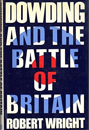 Dowding and the Battle of Britain: Wright, Robert/Dowding, Lord (foreword)