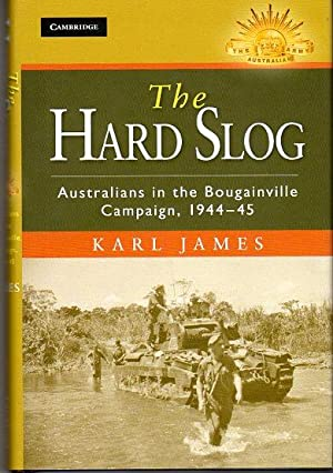 The Hard Slog: Australians in the Bougainville Campaign, 1944-45 (Australian Army History Series): ...