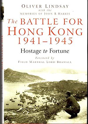 The Battle for Hong Kong 1941-1945: Hostage to Fortune: Lindsay, Oliver (with memories of) Harris, ...