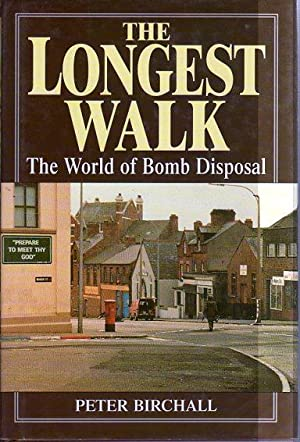 The Longest Walk: The World of Bomb Disposal: Birchall, Peter/Rook, Brigadier R. (foreword)
