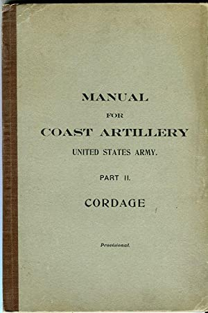 Manual for Coast Artillery, United States Army, Part II: Cordage (Provisional)