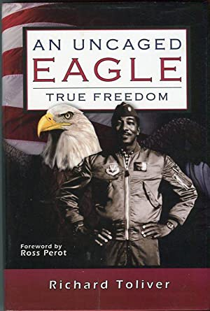 An Uncaged Eagle: True Freedom: An Inspirational Memoir: Toliver, Richard (INSCRIBED)/Perot, Ross (...