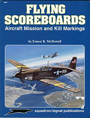 Flying Scoreboards: Aircraft Mission and Kill Markings: McDowell, Ernest R./Greer,