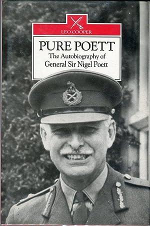 Pure Poett: The Memoirs of General Sir: Poett, Nigel