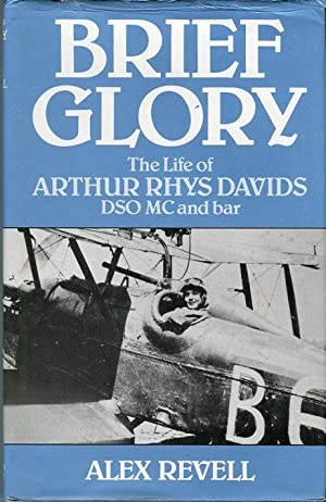 Brief Glory: The Life of Arthur Rhys Davids DSO, MC and bar: Revell, Alex