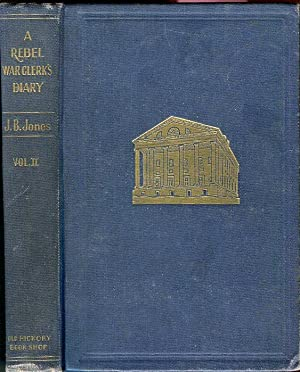 A Rebel War Clerk's Diary at the Confederate State's Capital (Vol. II only): Jones, J.B./...