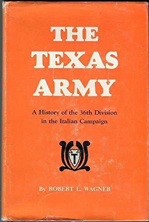 The Texas Army: A History of the 36th Division in the Italian Campaign: Wagner, Robert L. (...