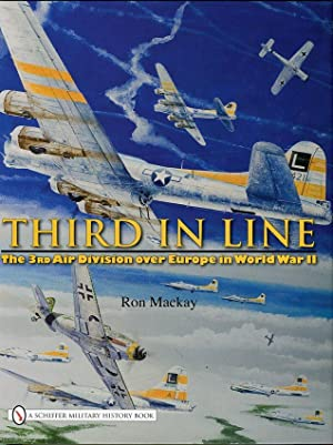Third in Line: The 3rd Air Division Over Europe in World War II: Mackay, Rob