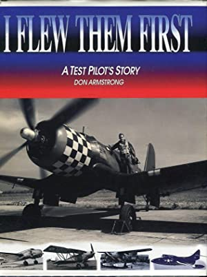 I Flew Them First: A Test Pilot's Story: Armstrong, Don (INSCRIBED)/Foss, Joe (intro)