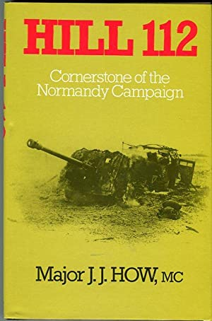 Hill 112: Cornerstone of the Normandy Campaign: How, Joe J.