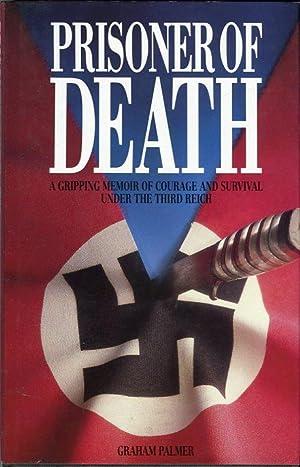 Prisoner of Death: A Gripping Memoir of Courage and Survival Under the Third Reich: Palmer, Graham
