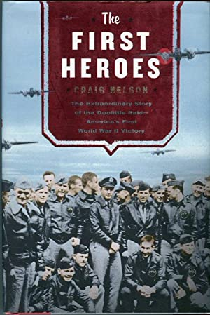 The First Heroes: The Extraordinary Story of the Doolittle Raid - America's First World War II...