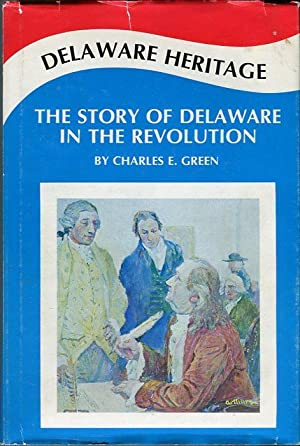Delaware Heritage: The Story of the Diamond State in the Revolution: Green, Charles E. (AUTOGRAPHED...