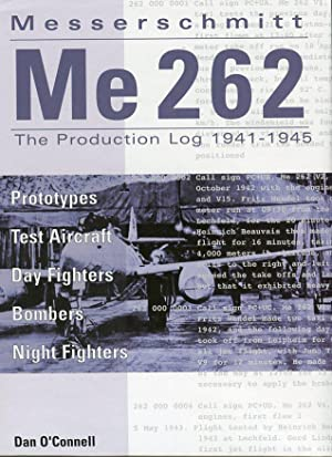 Messerschmitt Me 262: The Production Log 1941-1945: Prototypes, Test Aircraft, Day Fighters, ...