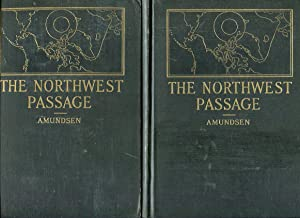 The North West Passage: Being the Record of a Voyage of Exploration of the Ship 'Gjoa', ...
